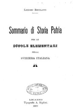 Lindoro Regolatti , Sommario di storia patria per le scuole elementari della Svizzera italiana, Bellinzona : C. Colombi, 1899,
